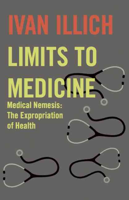 Limits to Medicine By Illich, Ivan